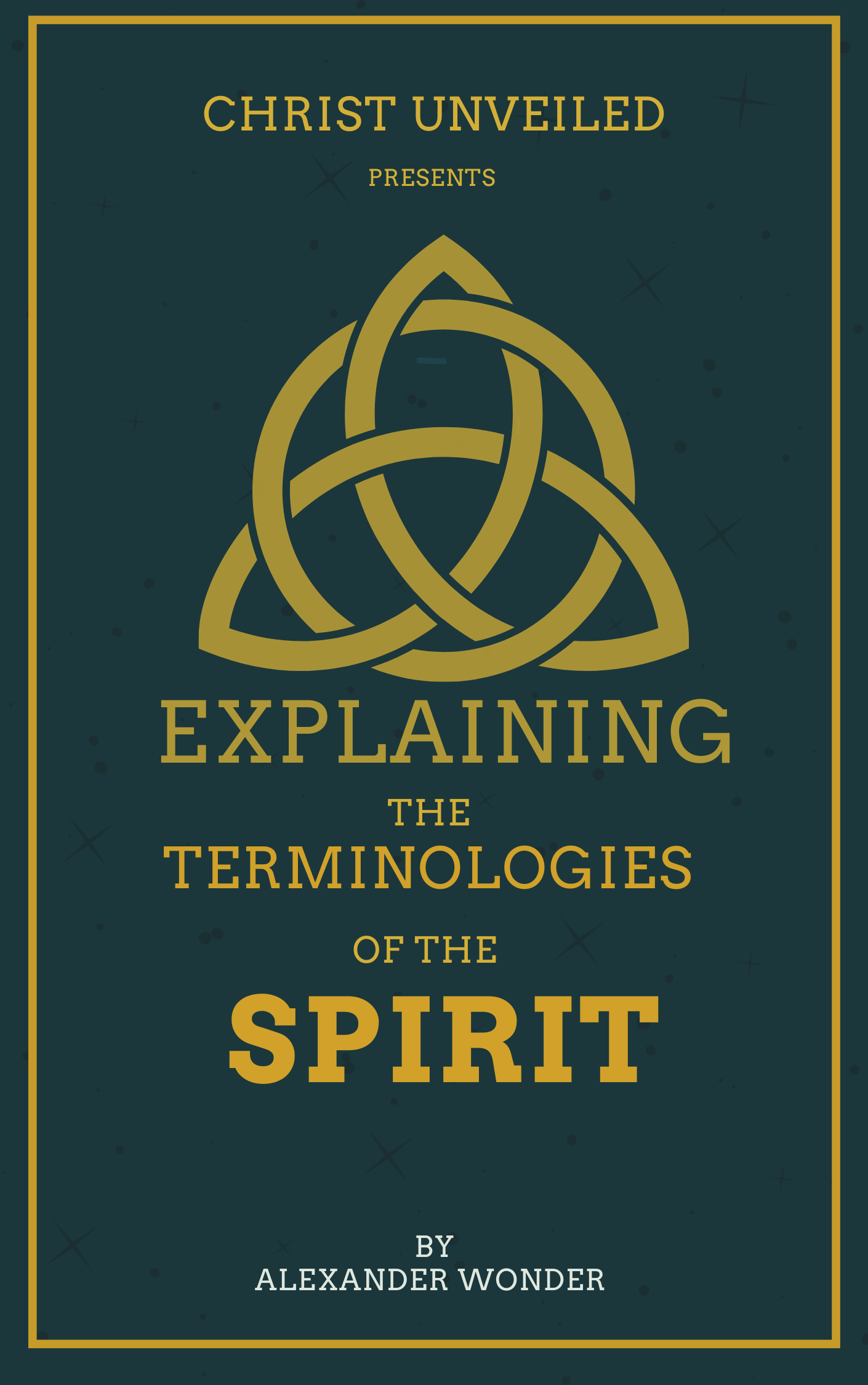 Christ Unveiled presents Explaining The Terminologies Of The Spirit by Alexander Wonder lindaikejisblog