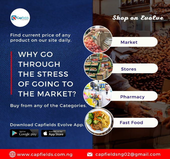 Shopping now nade easy on ''Capfields Evolve App'' Trust us to bring the market to your doorstep & Earn up to 150,000 naira monthly by becoming a ''Capfields Evolve Agent''